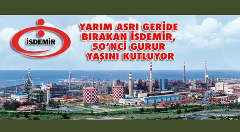 İSDEMİR'DE YARIM ASIRLIK GURUR!